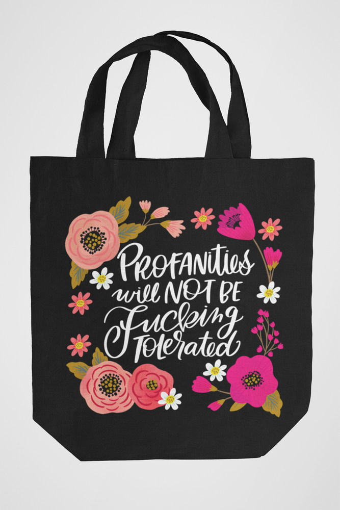 Profanities Will Not be Fucking Tolerated Tote Bag