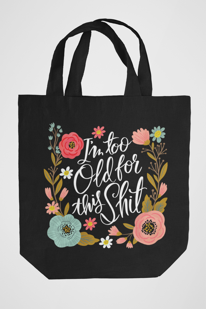 I'm Too Old For This Shit Tote Bag