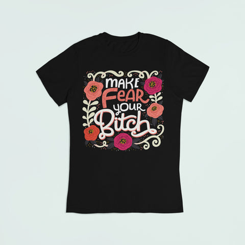 Image of Make Fear Your Bitch T-Shirt