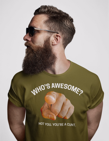 Who's Awesome? Not You. You're a Cunt. Men's/Unisex T-Shirt