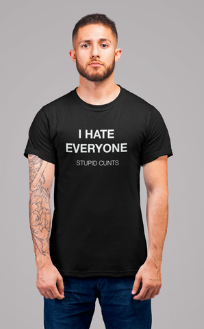 I Hate Everyone. Stupid Cunts Men's/Unisex T-Shirt
