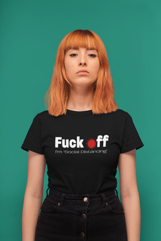 Fuck Off, I'm Social Distancing Women's T-Shirt