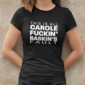 This Is All Carole Fuckin' Baskin's Fault Women's T-Shirt