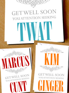 PERSONALISED Get Well Soon You Attention Seeking Cunt Twat Ginger Bellend Knob Card