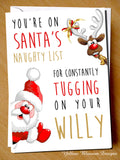 You're On Santa's Naughty List For Constantly Tugging On Your Willy. Christmas