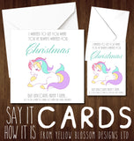 I Wanted To Get You What You've Always Wanted For Christmas But Unicorns Aren't Real... So You'll Have To Make Do With This Card Instead!