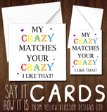 My Crazy Matches Your Crazy ~ Greetings Card