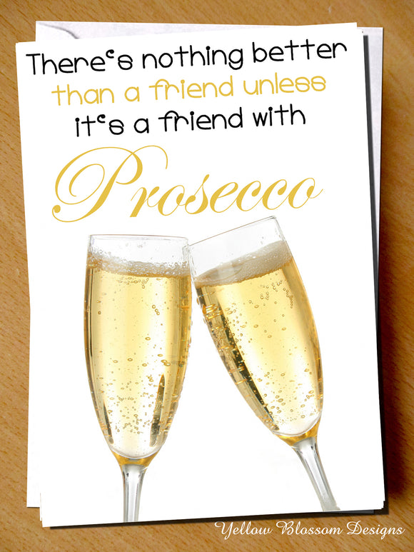 There's Nothing Better Than A Friend Unless It's A Friend With Prosecco