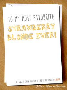 To My Most Favourite Strawberry Blonde Ever! Because I Know You Don't Like Being Called Ginger Card