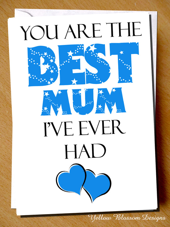 You Are The Best Mum I've Ever Had