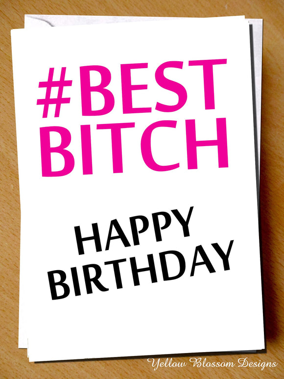 #Best Bitch Happy Birthday Card - Yellow Blossom Designs Ltd