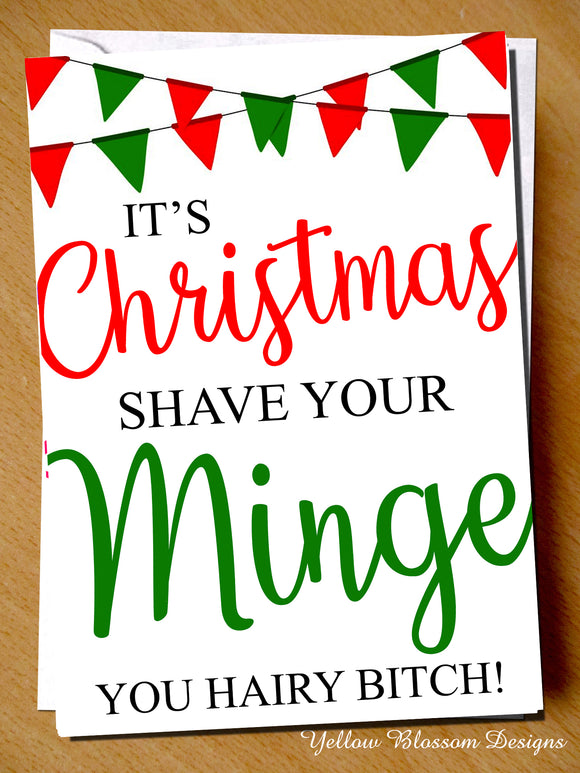 It's Christmas Shave Your Minge You Hairy Bitch Greetings Card ~ Rude Insulting