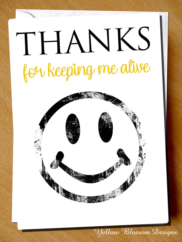Thanks For Keeping Me Alive ~ Greetings Card