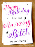 From One Amazing Bitch To Another ~ Birthday Card ~ BFF Best Mate