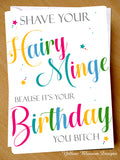 Shave Your Minge It's Your Birthday You Hairy Bitch ~ Card