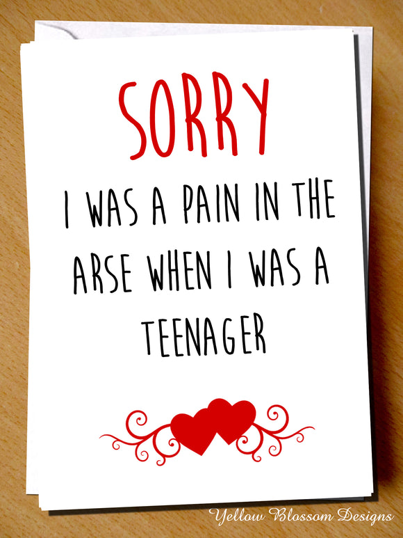 Sorry I Was A Pain In The Arse When I Was A Teenager