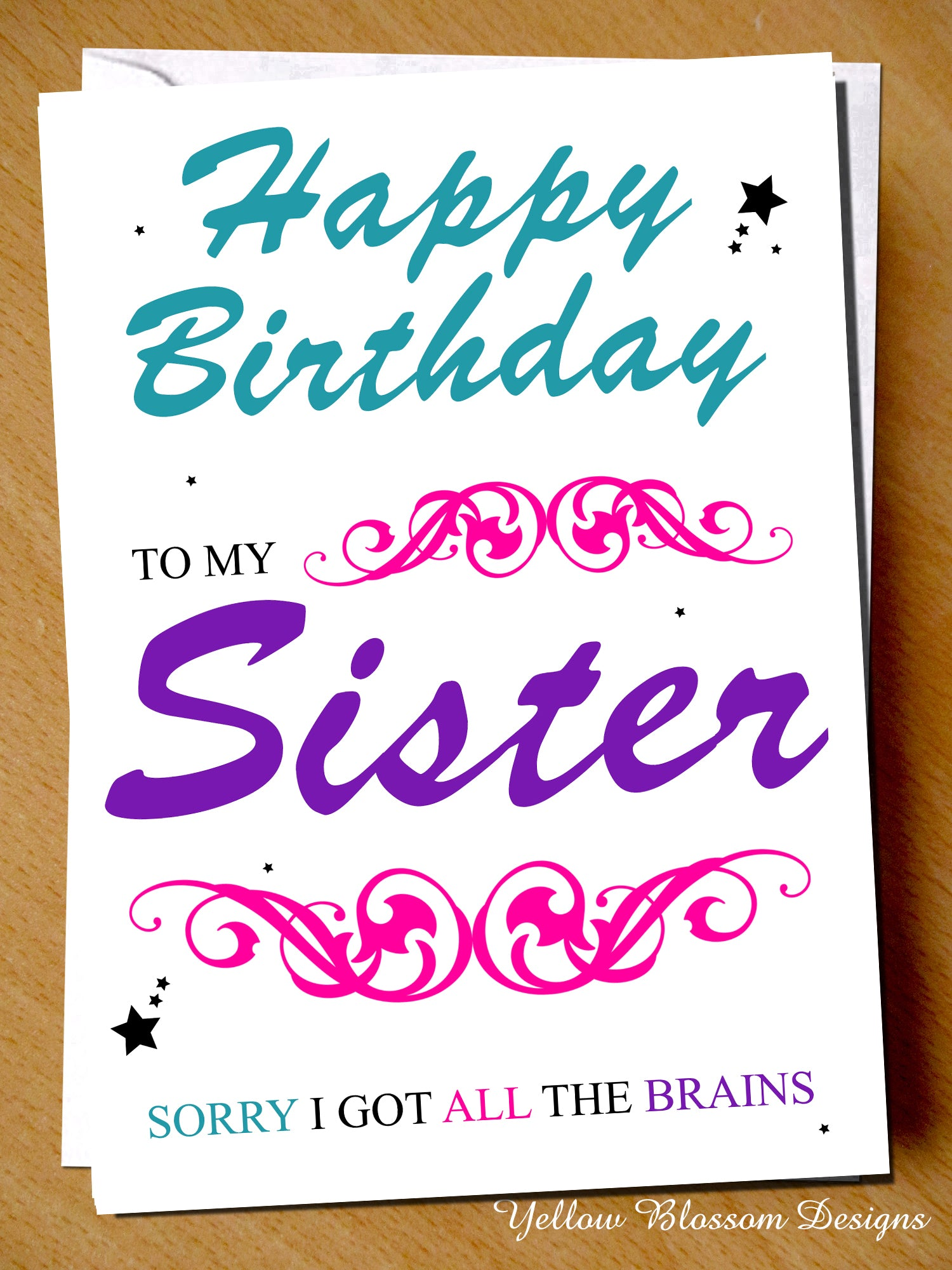 To My Sister Sorry I Got All The Brains Happy Birthday Card