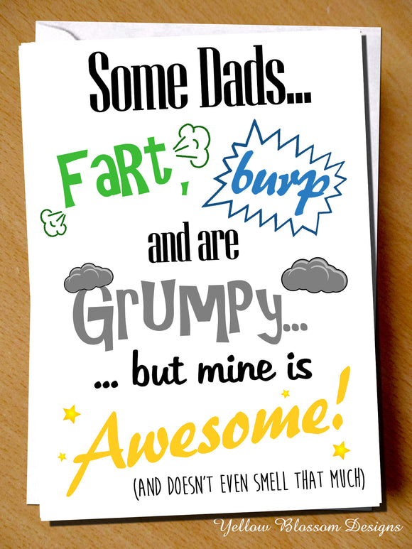Some Dads... Fart, Burp And Are Grumpy... But Mine Is Awesome! (And Doesn't Even Smell That Much)