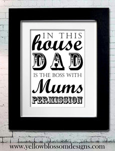 Dad Is The Boss With Mums Permission ~ Personalised Bespoke Framed / Unframed Print