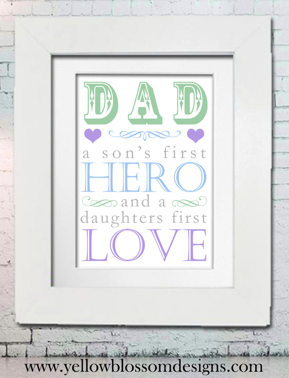 DAD A Sons First Hero And A Daughters First Love ~ Personalised Bespoke Framed / Unframed Print