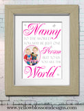Nanny To The World You May Be Just One Person ~ Personalised Bespoke Framed / Unframed Print