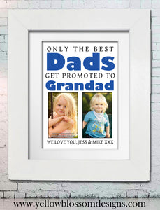 Only The Best Dads Get Promoted To Grandad ~ Personalised Bespoke Framed / Unframed Print