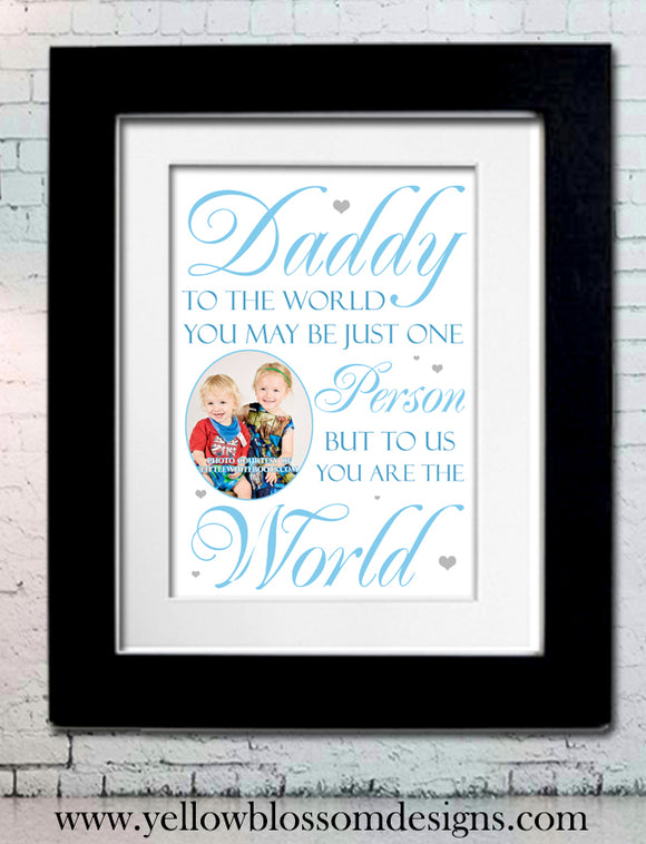 Dad To The World You Are One Person To Me You Are The World ~ Personalised Bespoke Framed / Unframed Print
