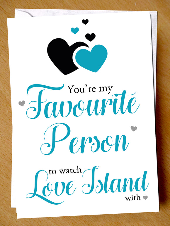 You're My Favourite Person To Watching Love Island With ~ Greetings Card