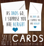 As Dads Go, I Suppose You Are Alright - YellowBlossomDesignsLtd