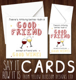 There's Nothing Better Than A Good Friend Execpt A Friend With Wine Card