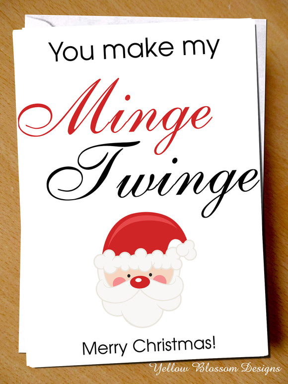 You Make My Minge Twinge ~ Rude Christmas Card