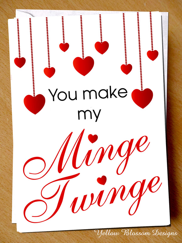 You Make My Minge Twinge ~ Naughty Valentine's Day Card