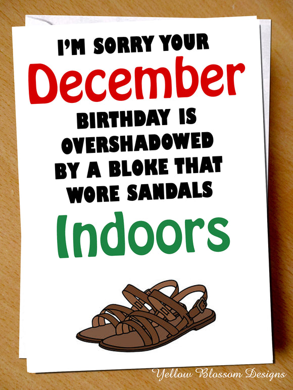 Comical December Birthday Card ~ Bloke Who Wore Sandals Indoors