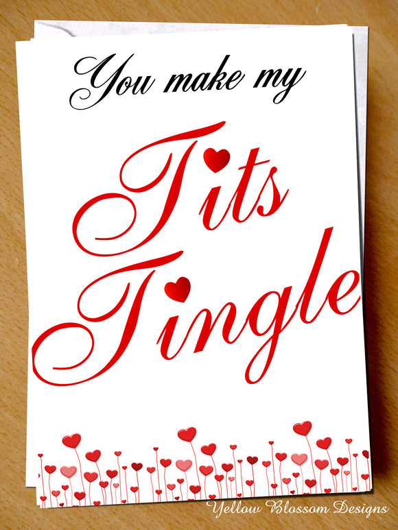 Funny Comical Rude Valentine's Day Card ~ You Make My Tits Tingle