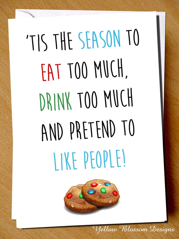 'Tis The Season To Eat Too Much, Drink Too Much And Pretend To Like People! Christmas - YellowBlossomDesignsLtd