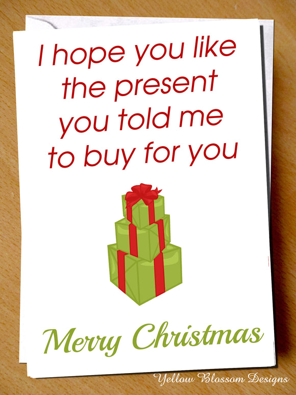 I Hope You Like The Present You Told Me To Buy For You Christmas Card