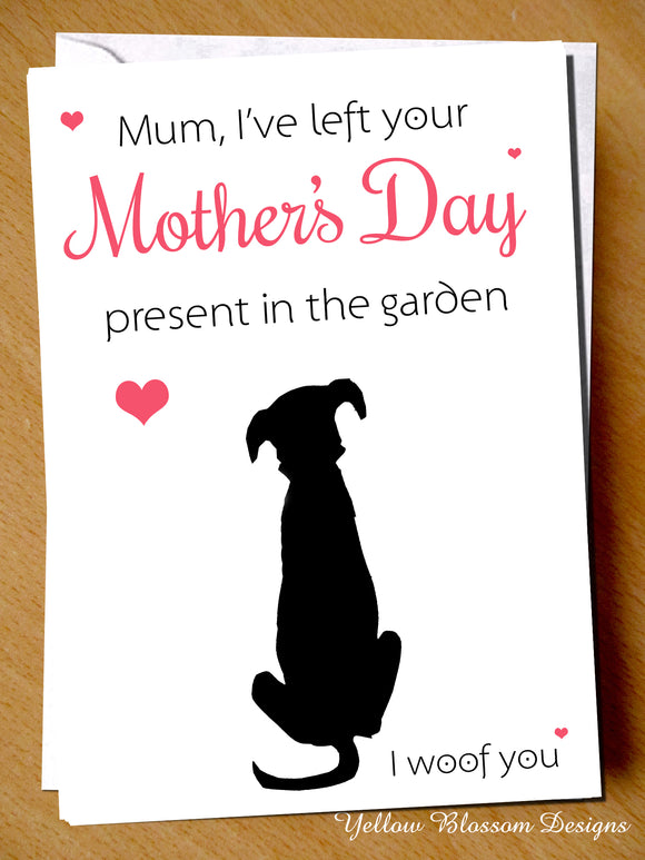 Funny Mothers Day Card Dog Pet Animal Pet Woof You Joke Comical Wife Girlfriend Left Your Mother's Day Present In The Garden Joke Humour Cheeky