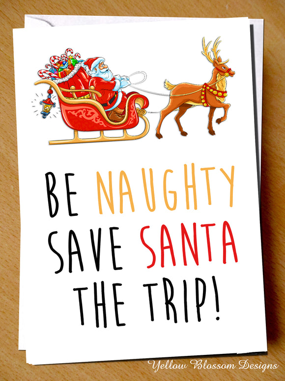 Be Naughty Save Santa The Trip. Christmas - YellowBlossomDesignsLtd