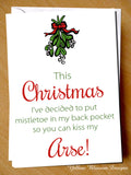 This Christmas Mistletoe In My Back Pocket So You Can Kiss My Arse Card