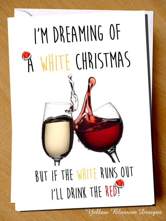I'm Dreaming Of A White Christmas But If The White Runs Out I'll Drink The Red