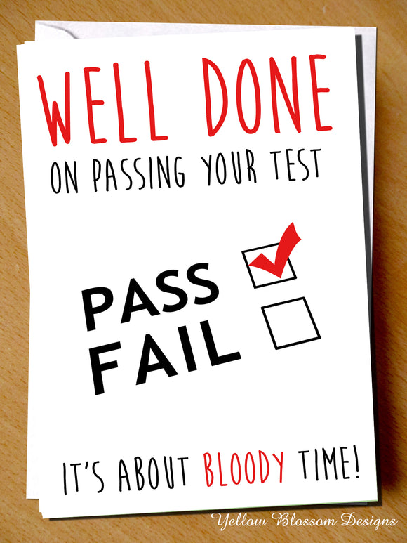 Well Done On Passing Your Test. It's About Bloody Time!