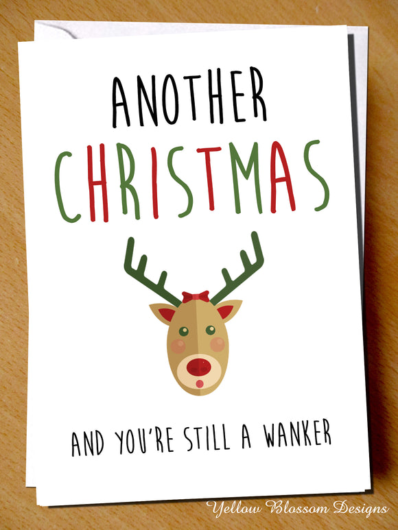 Another Christmas And You're Still A Wanker - YellowBlossomDesignsLtd