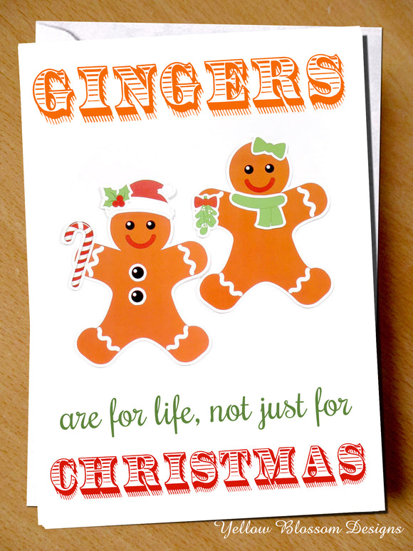 Gingers Are For Life, Not Just For Christmas ~ Xmas Greetings Card