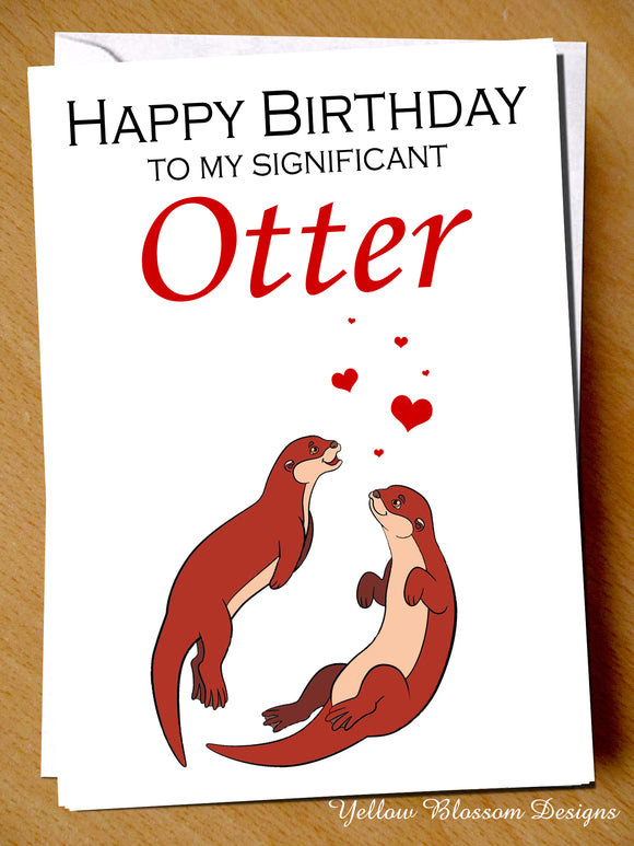 Happy Birthday To My Significant Otter ~ Folded Greeting Card