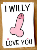 I Willy Love You ~ Comical Birthday Valentine's Day Anniversary Card