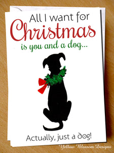 All I Want For Christmas Is You And A Dog... Actually, Just A Dog ~ Xmas Greetings Card Funny