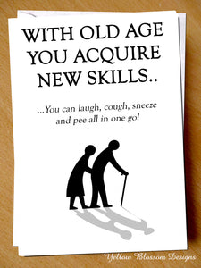 Funny Birthday Card ~ With Old Age You Acquire New Skills...