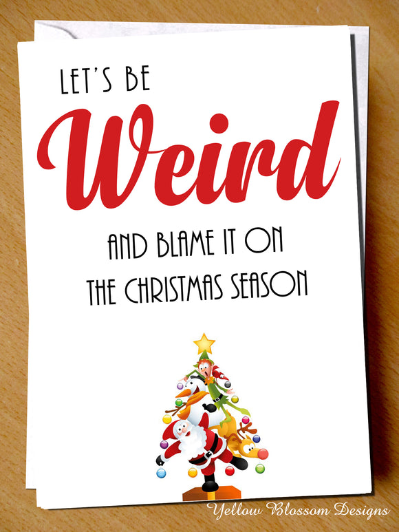 Let's Be Weird ~ Blank Christmas Greetings Card ~ Comical