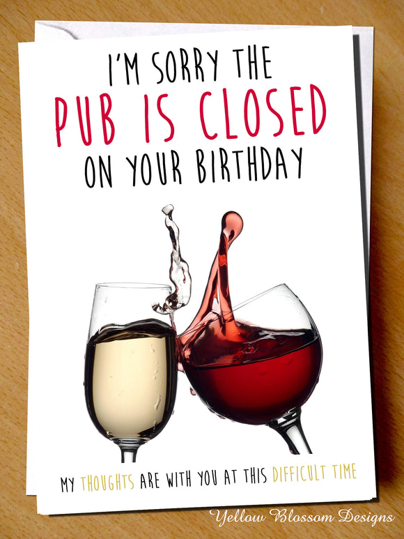 Funny Birthday Card Lockdown Best Friend Sister Mum Auntie Her Daughter Pub Wine Sorry The Pub Is CLOSED On Your Birthday My Thoughts Are With You …