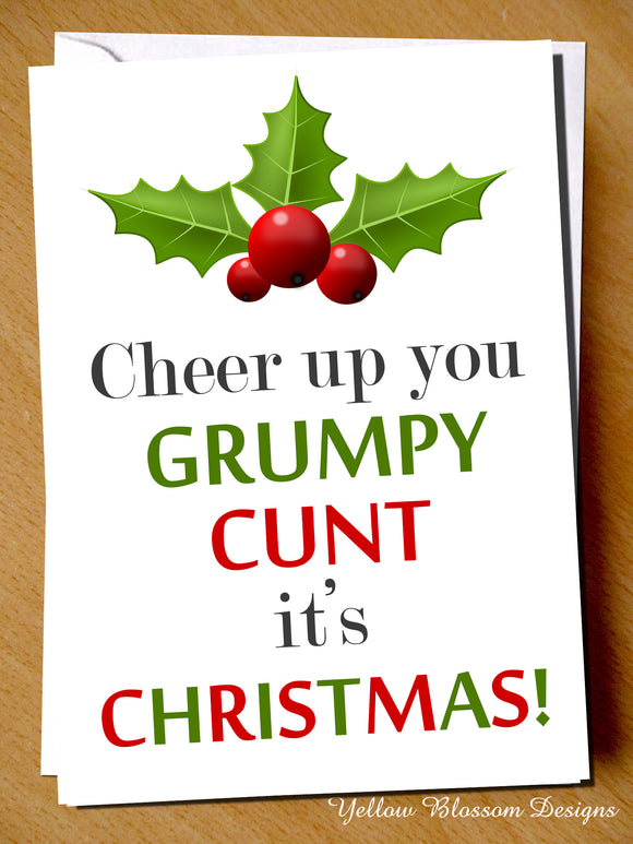 Cheer Up You Grumpy Cunt It's Christmas! - YellowBlossomDesignsLtd
